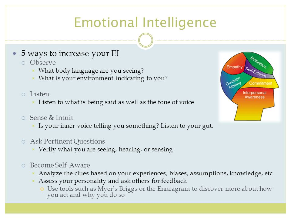 Emotional Intelligence 5 ways to increase your EI  Observe  What body language are you seeing?  What is your environment indicating to you?  Liste
