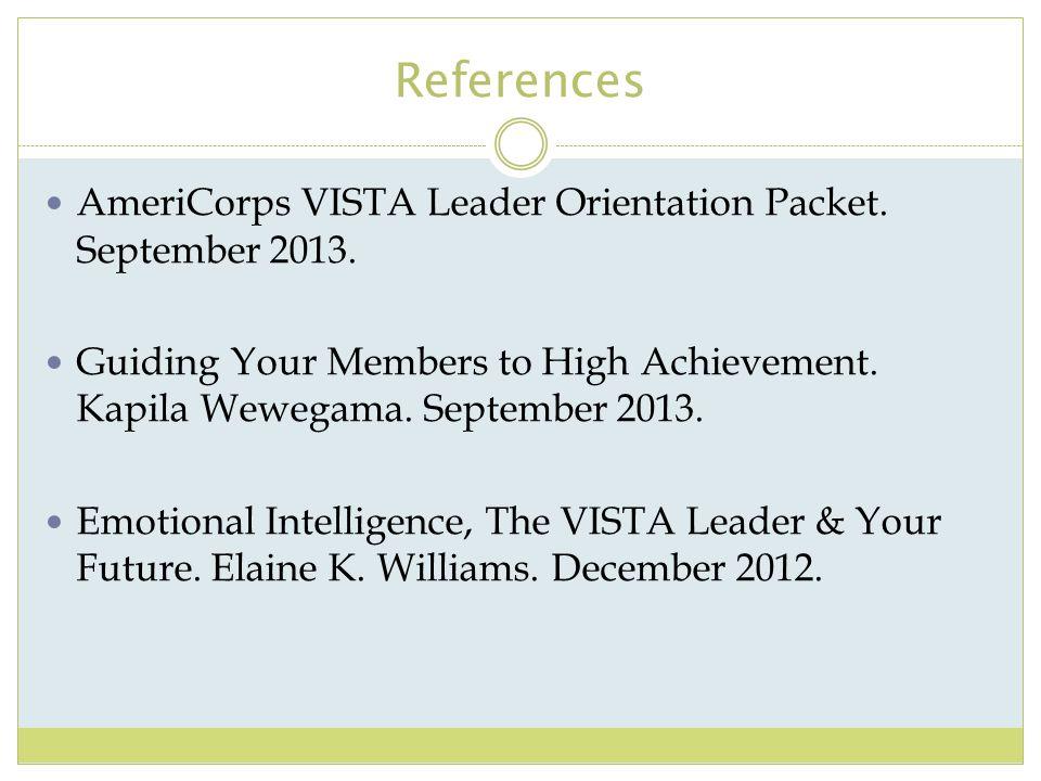 References AmeriCorps VISTA Leader Orientation Packet. September 2013. Guiding Your Members to High Achievement. Kapila Wewegama. September 2013. Emot