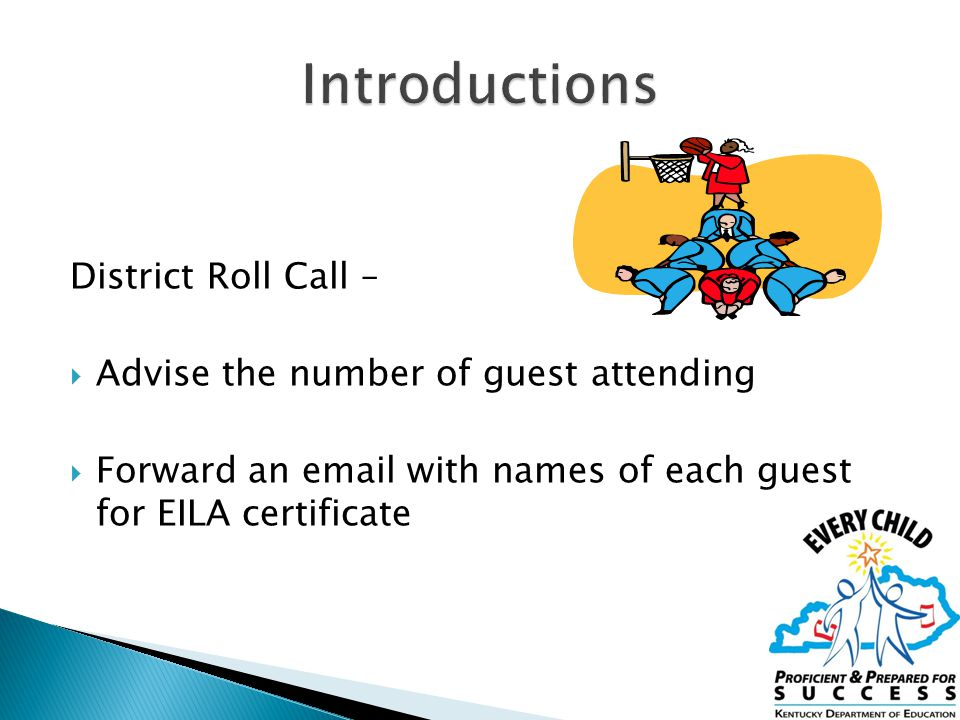 District Roll Call –  Advise the number of guest attending  Forward an email with names of each guest for EILA certificate 3