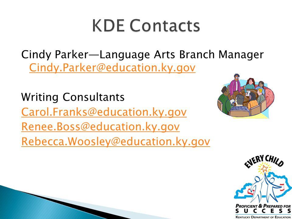 Cindy Parker—Language Arts Branch Manager Cindy.Parker@education.ky.gov Cindy.Parker@education.ky.gov Writing Consultants Carol.Franks@education.ky.gov Renee.Boss@education.ky.gov Rebecca.Woosley@education.ky.gov 32