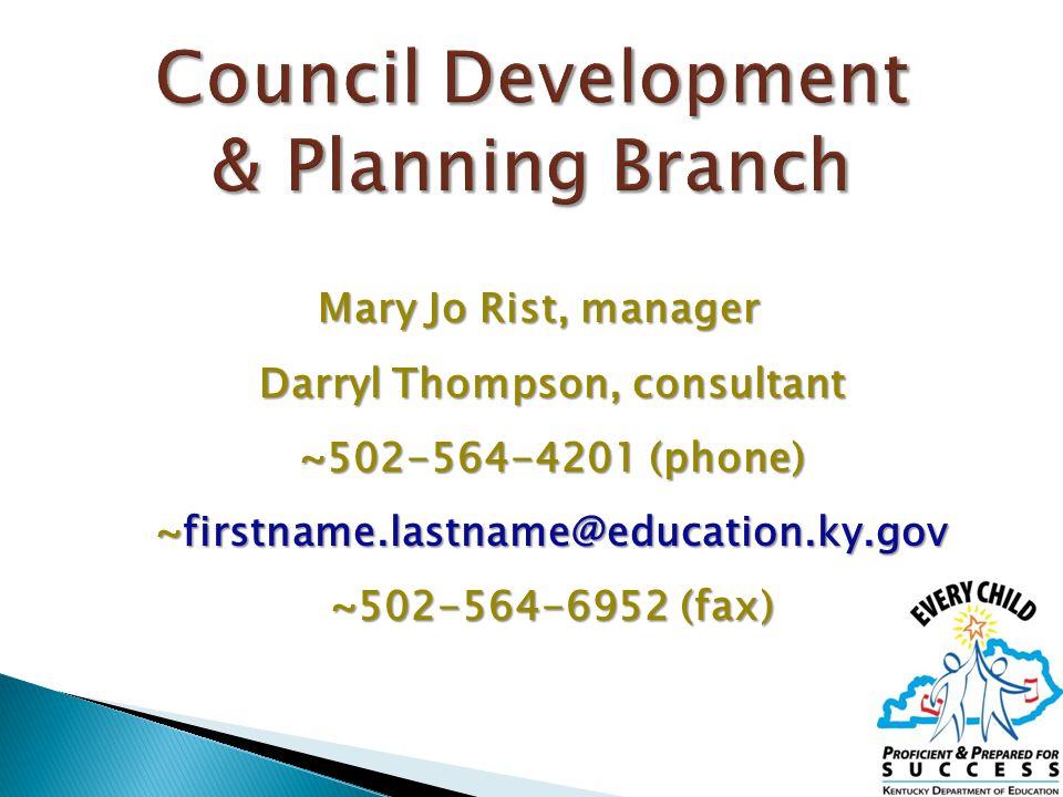 Mary Jo Rist, manager Darryl Thompson, consultant Darryl Thompson, consultant ~502-564-4201 (phone) ~firstname.lastname@education.ky.gov ~502-564-6952