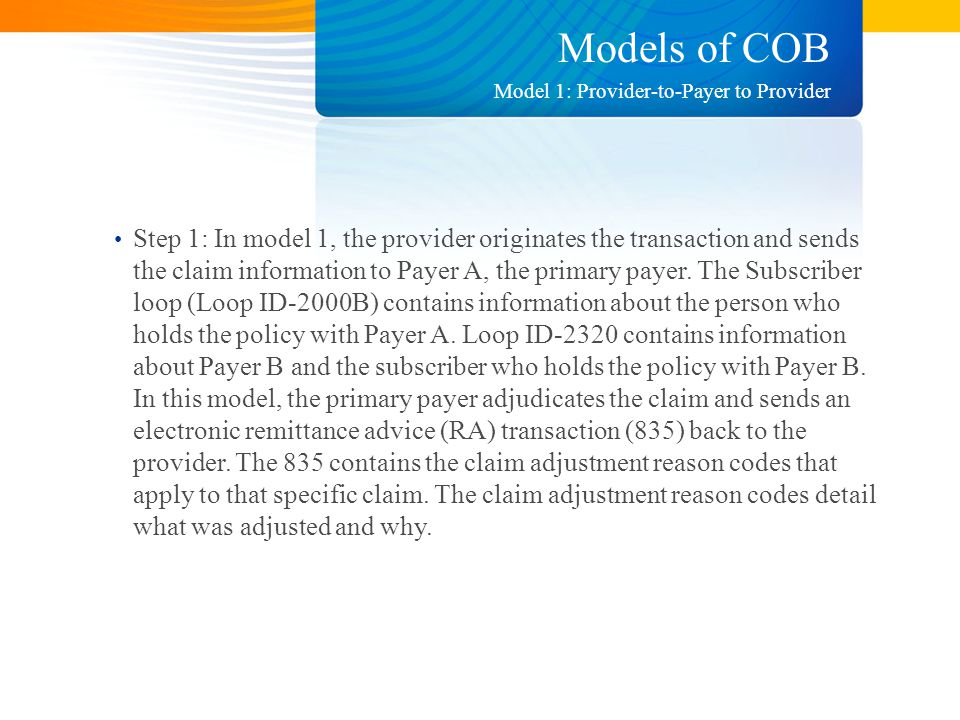 Models of COB Step 1: In model 1, the provider originates the transaction and sends the claim information to Payer A, the primary payer.