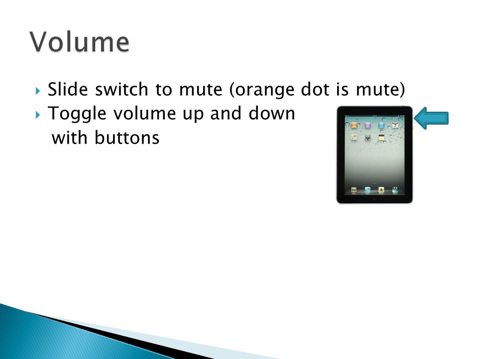  Slide switch to mute (orange dot is mute)  Toggle volume up and down with buttons