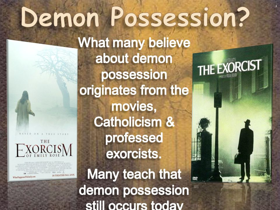 3 Among the more spectacular supernatural events to occur today is demon possession.