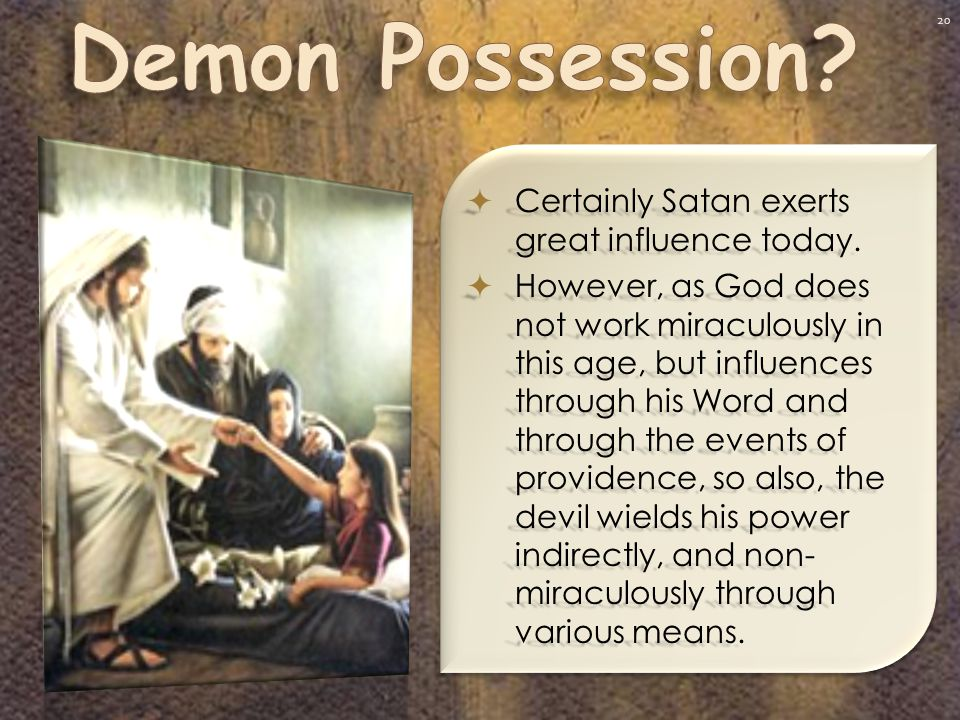 20  Certainly Satan exerts great influence today.