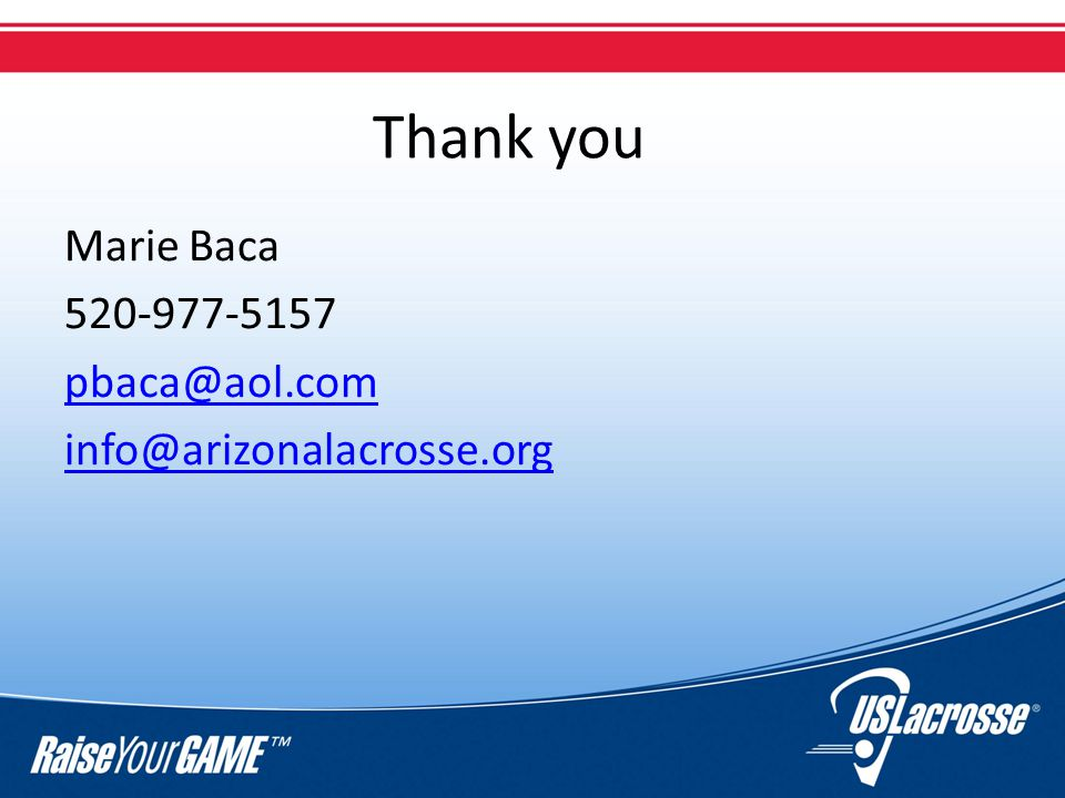 Thank you Marie Baca 520-977-5157 pbaca@aol.com info@arizonalacrosse.org