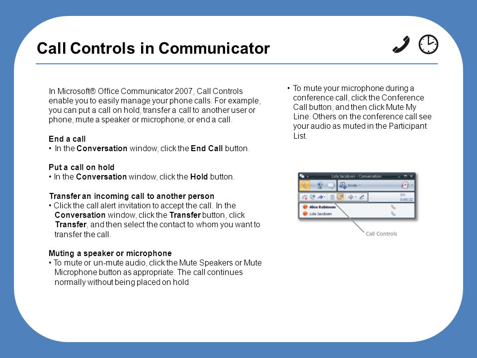Call Controls in Communicator In Microsoft® Office Communicator 2007, Call Controls enable you to easily manage your phone calls.