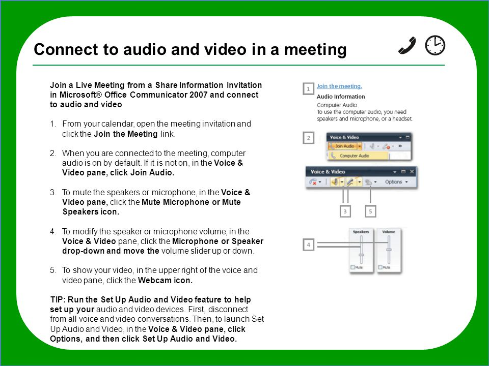 TIP: If you want to invite additional people to the meeting after it starts, in the Live Meeting window, click Meeting, click Invite, click By E-mail, Connect to audio and video in a meeting Join a Live Meeting from a Share Information Invitation in Microsoft® Office Communicator 2007 and connect to audio and video 1.From your calendar, open the meeting invitation and click the Join the Meeting link.