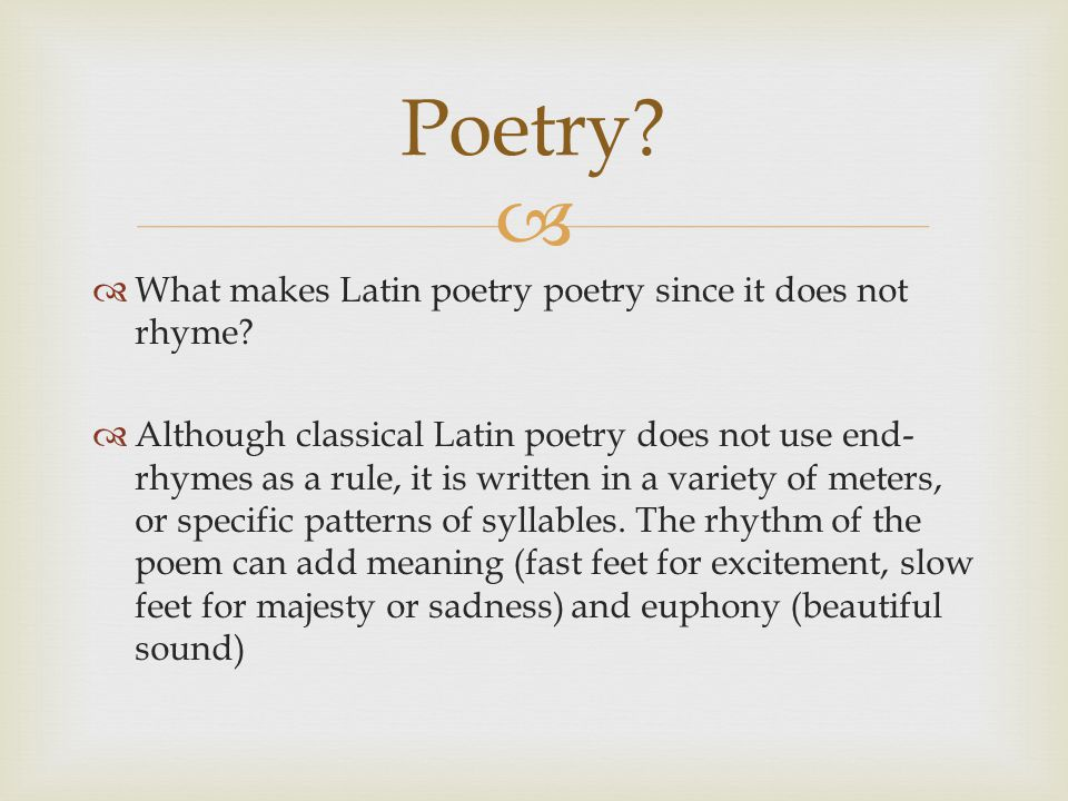   Whereas English poetry is based on stressed and unstressed syllables, Latin poetry is based on short and long vowels.