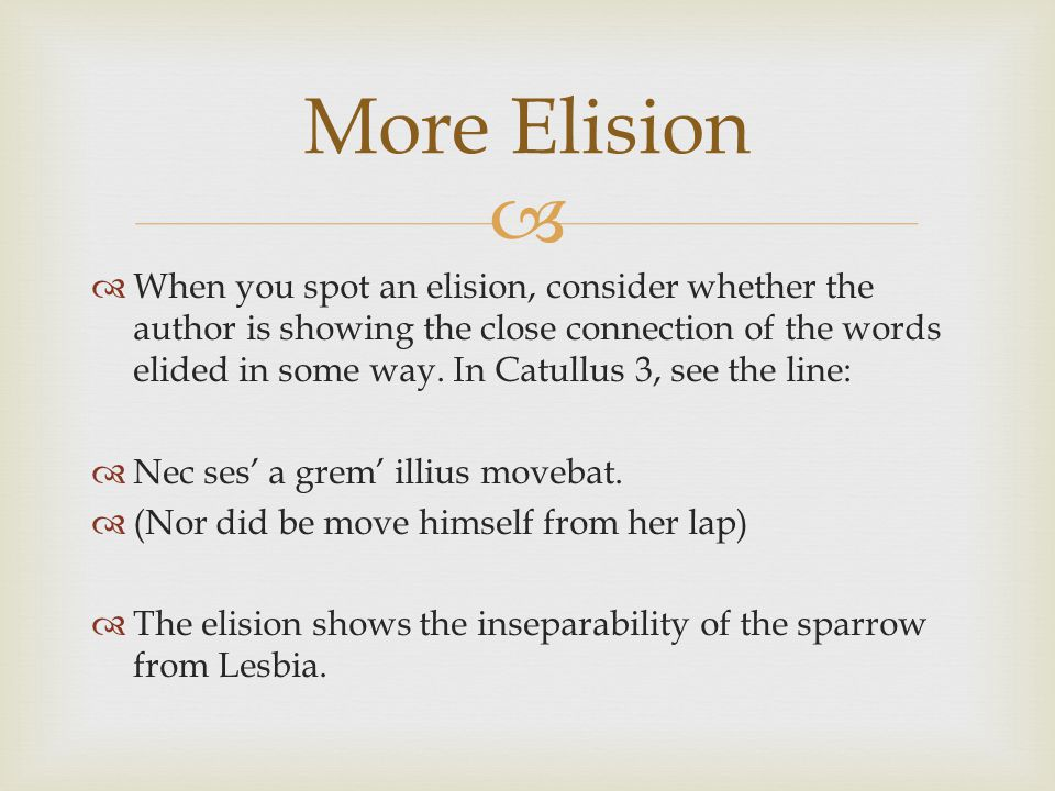   When you spot an elision, consider whether the author is showing the close connection of the words elided in some way.
