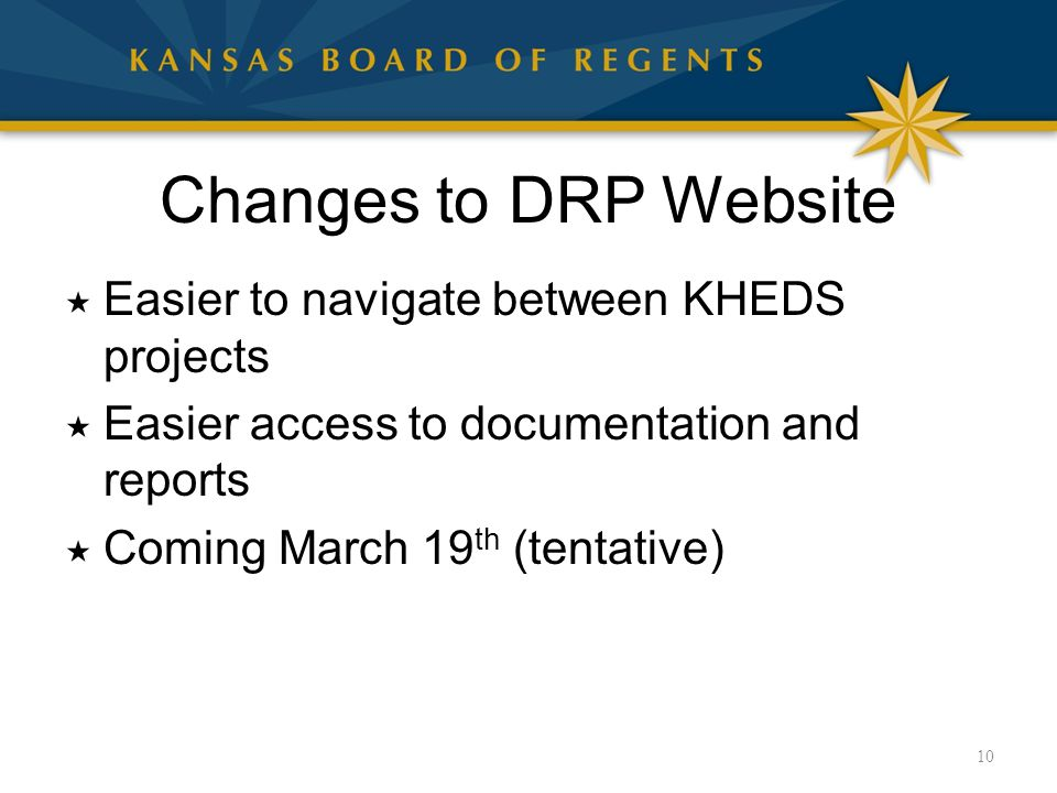 Changes to DRP Website  Easier to navigate between KHEDS projects  Easier access to documentation and reports  Coming March 19 th (tentative) 10