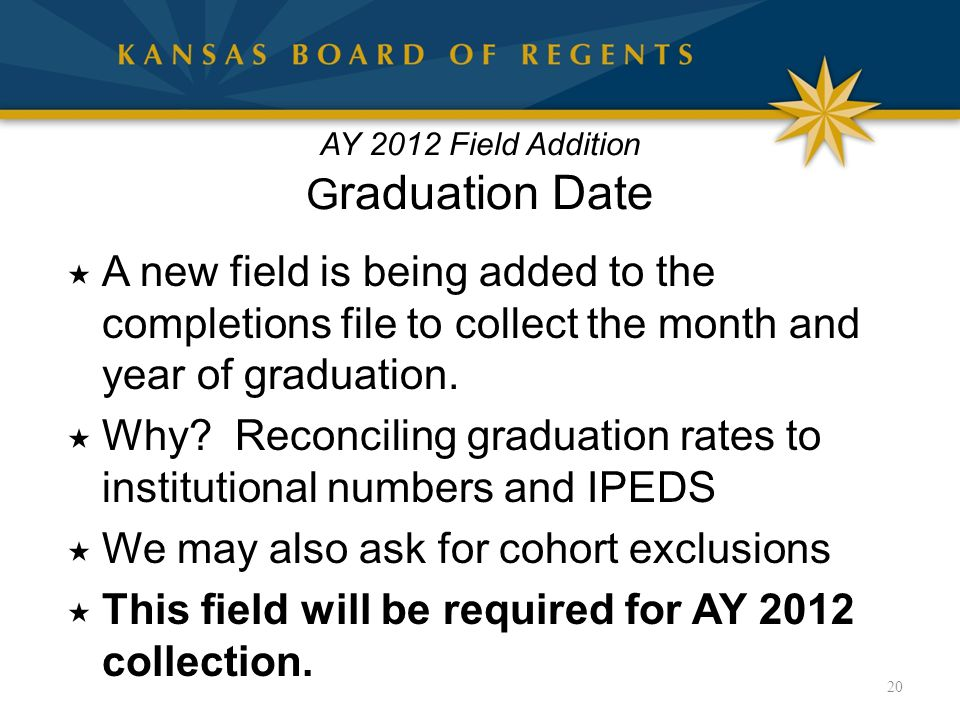 AY 2012 Field Addition G raduation Date  A new field is being added to the completions file to collect the month and year of graduation.