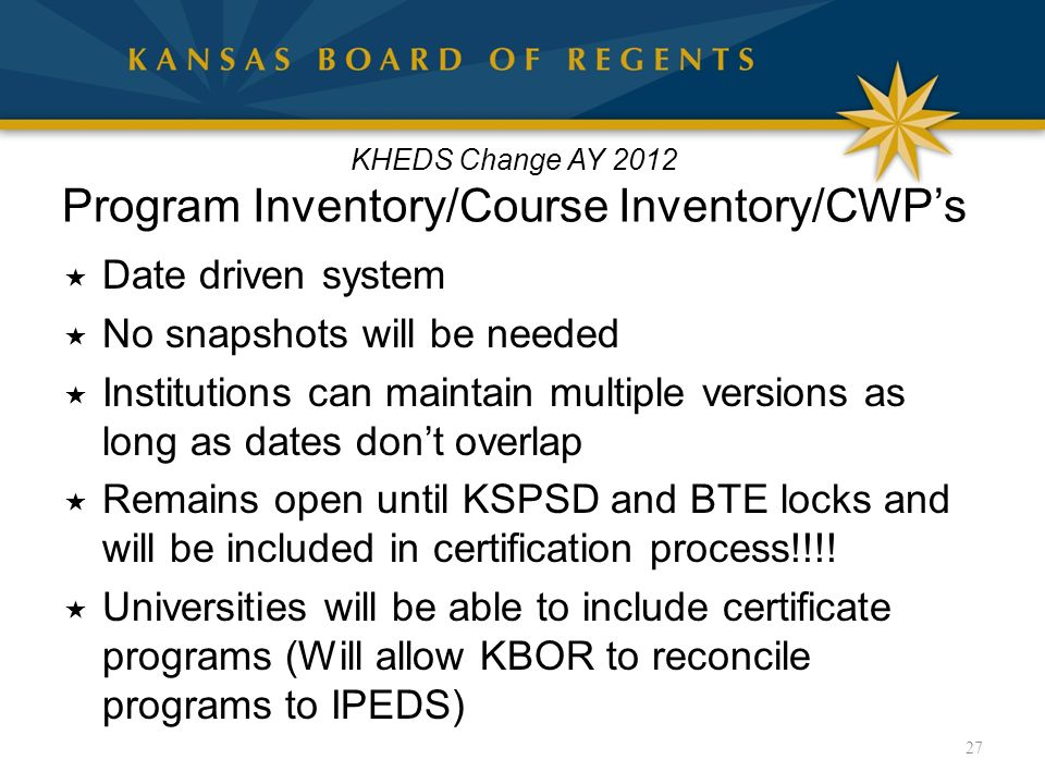 KHEDS Change AY 2012 Program Inventory/Course Inventory/CWP's  Date driven system  No snapshots will be needed  Institutions can maintain multiple