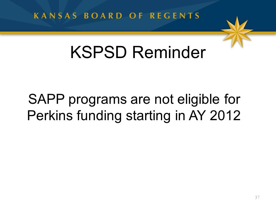KSPSD Reminder SAPP programs are not eligible for Perkins funding starting in AY 2012 37