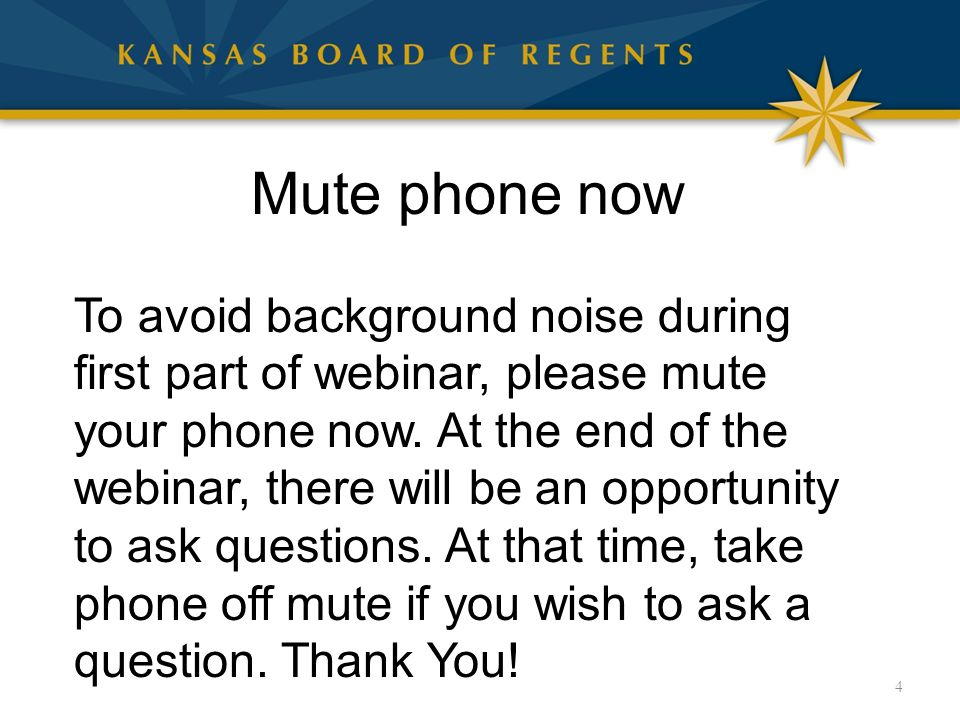 4 Mute phone now To avoid background noise during first part of webinar, please mute your phone now. At the end of the webinar, there will be an oppor