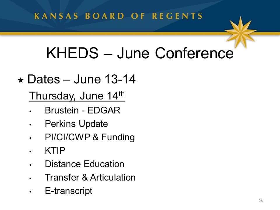 KHEDS – June Conference  Dates – June 13-14 Thursday, June 14 th Brustein - EDGAR Perkins Update PI/CI/CWP & Funding KTIP Distance Education Transfer