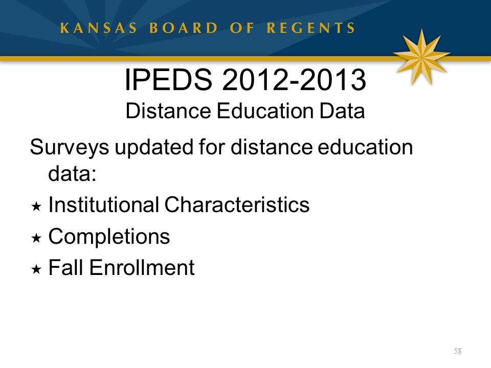 IPEDS 2012-2013 Distance Education Data Surveys updated for distance education data:  Institutional Characteristics  Completions  Fall Enrollment 58