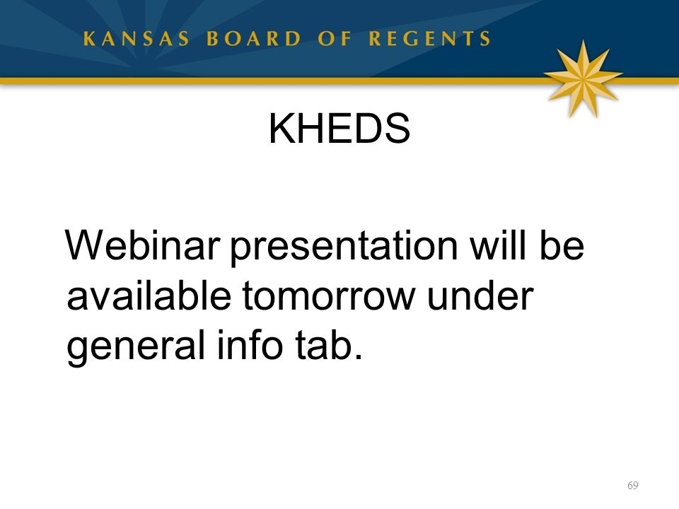 KHEDS Webinar presentation will be available tomorrow under general info tab. 69