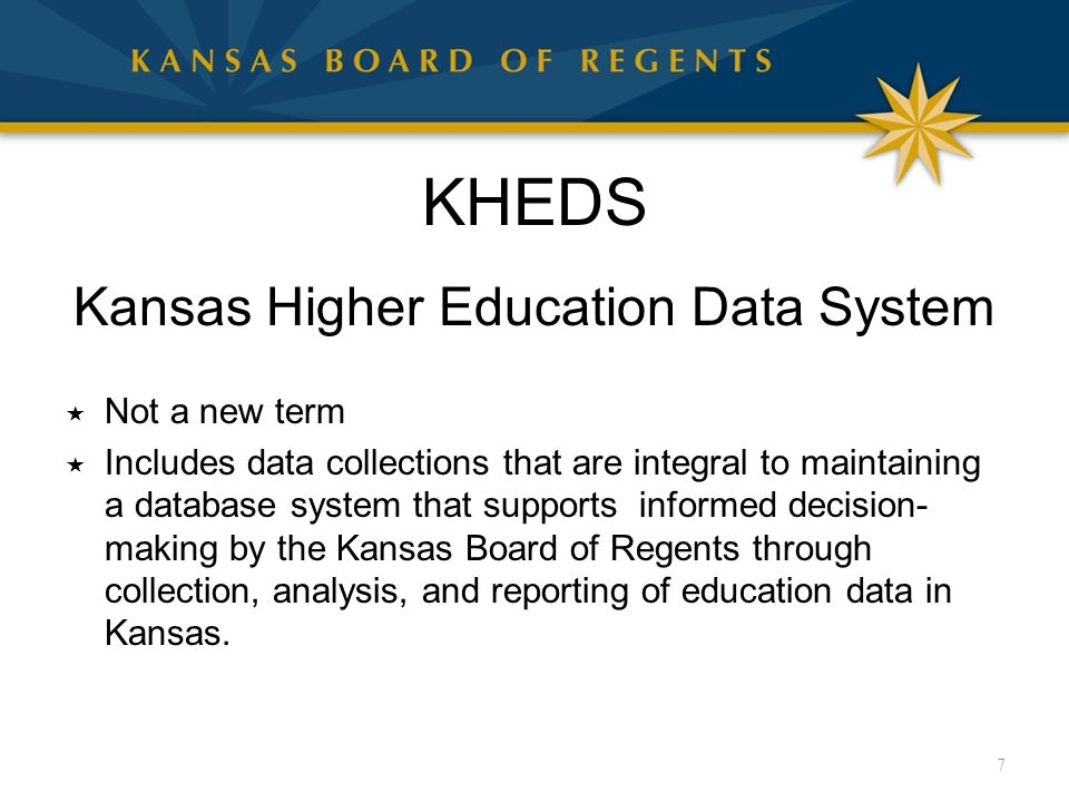 KHEDS Kansas Higher Education Data System  Not a new term  Includes data collections that are integral to maintaining a database system that support