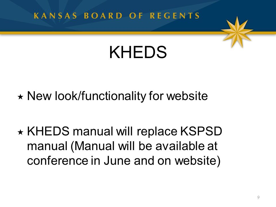 KHEDS  New look/functionality for website  KHEDS manual will replace KSPSD manual (Manual will be available at conference in June and on website) 9