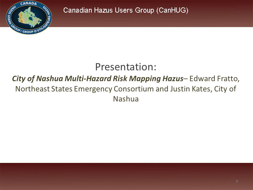 9 Presentation: City of Nashua Multi-Hazard Risk Mapping Hazus– Edward Fratto, Northeast States Emergency Consortium and Justin Kates, City of Nashua