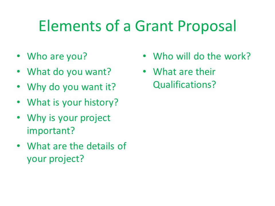 Elements of a Grant Proposal Who are you. What do you want.