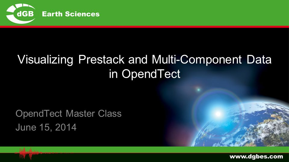 Visualizing Prestack and Multi-Component Data in OpendTect OpendTect Master Class June 15, 2014