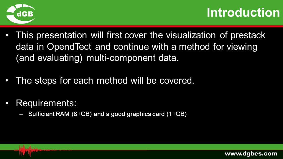 Introduction This presentation will first cover the visualization of prestack data in OpendTect and continue with a method for viewing (and evaluating