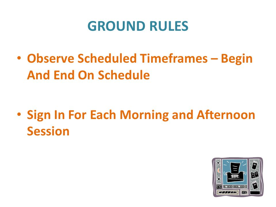 Observe Scheduled Timeframes – Begin And End On Schedule Sign In For Each Morning and Afternoon Session