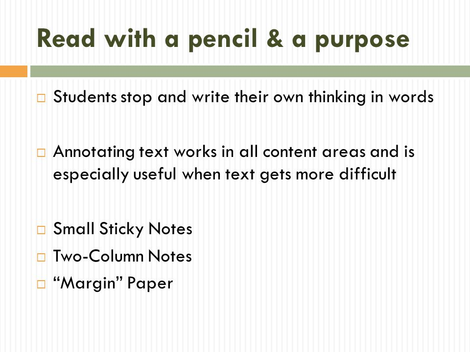  Students stop and write their own thinking in words  Annotating text works in all content areas and is especially useful when text gets more diffic