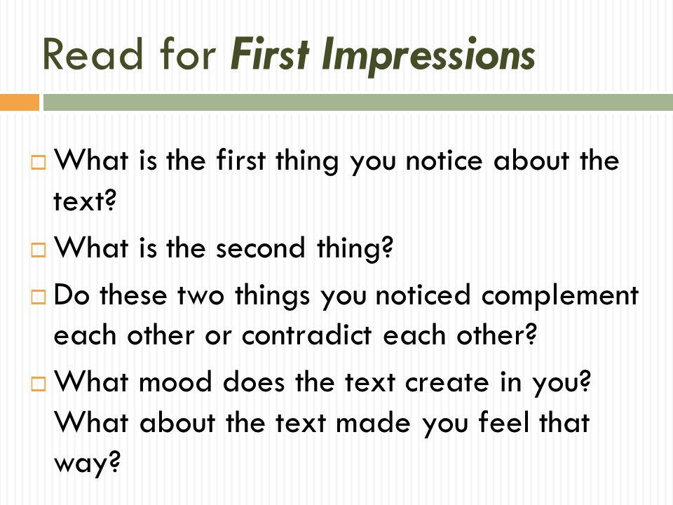 Read for First Impressions  What is the first thing you notice about the text?  What is the second thing?  Do these two things you noticed compleme