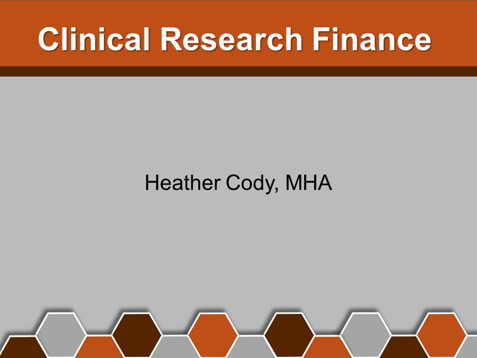 Clinical Research Finance Heather Cody, MHA