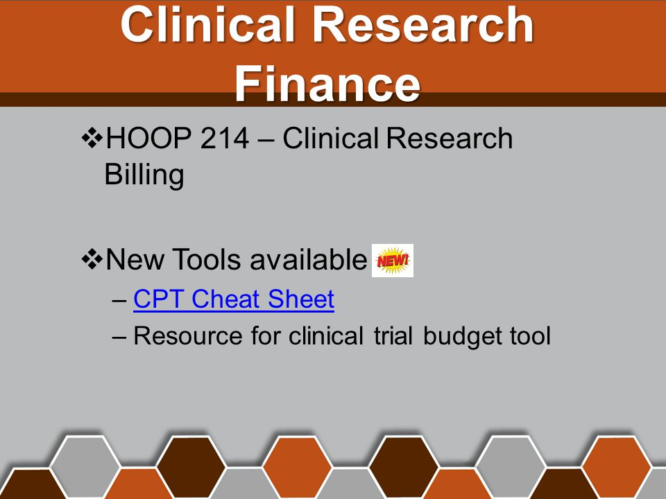Clinical Research Finance  HOOP 214 – Clinical Research Billing  New Tools available –CPT Cheat SheetCPT Cheat Sheet –Resource for clinical trial budget tool