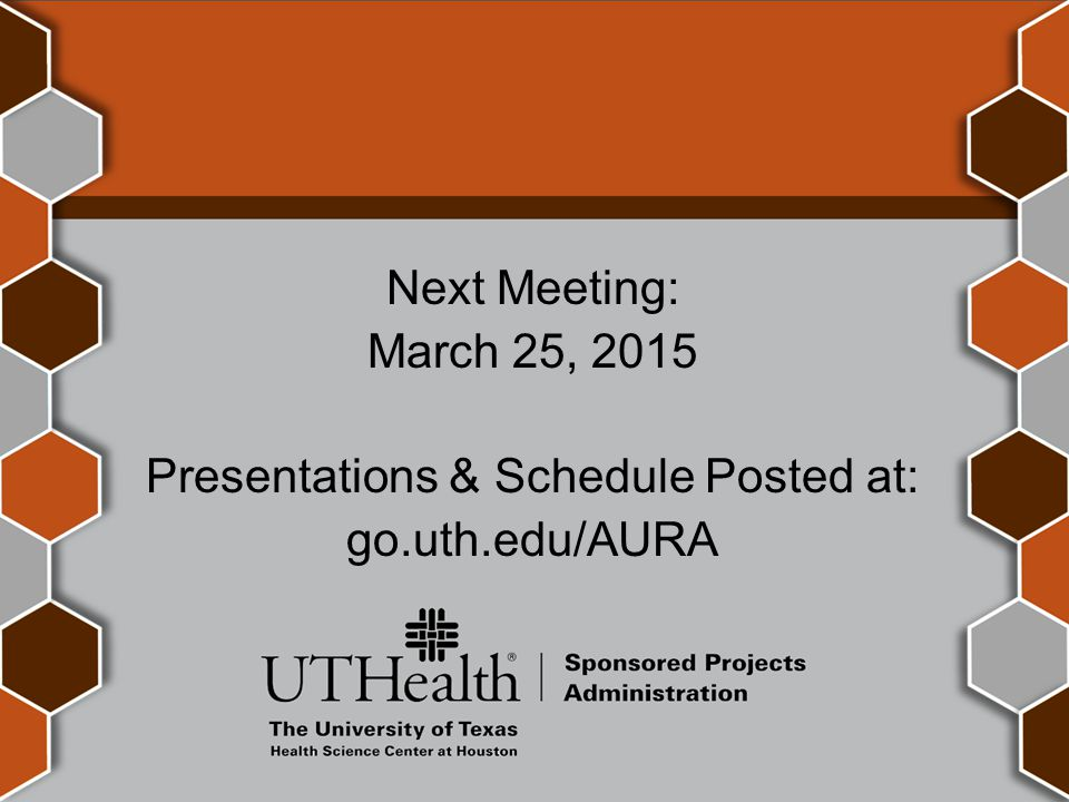 Next Meeting: March 25, 2015 Presentations & Schedule Posted at: go.uth.edu/AURA