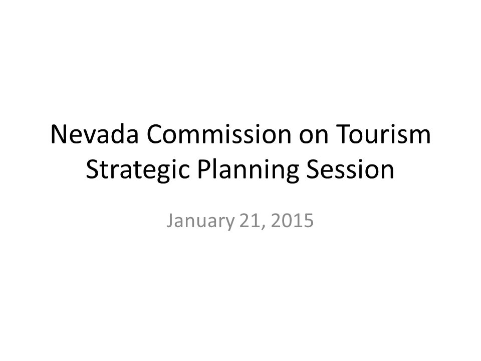 Nevada Commission on Tourism Strategic Planning Session January 21, 2015