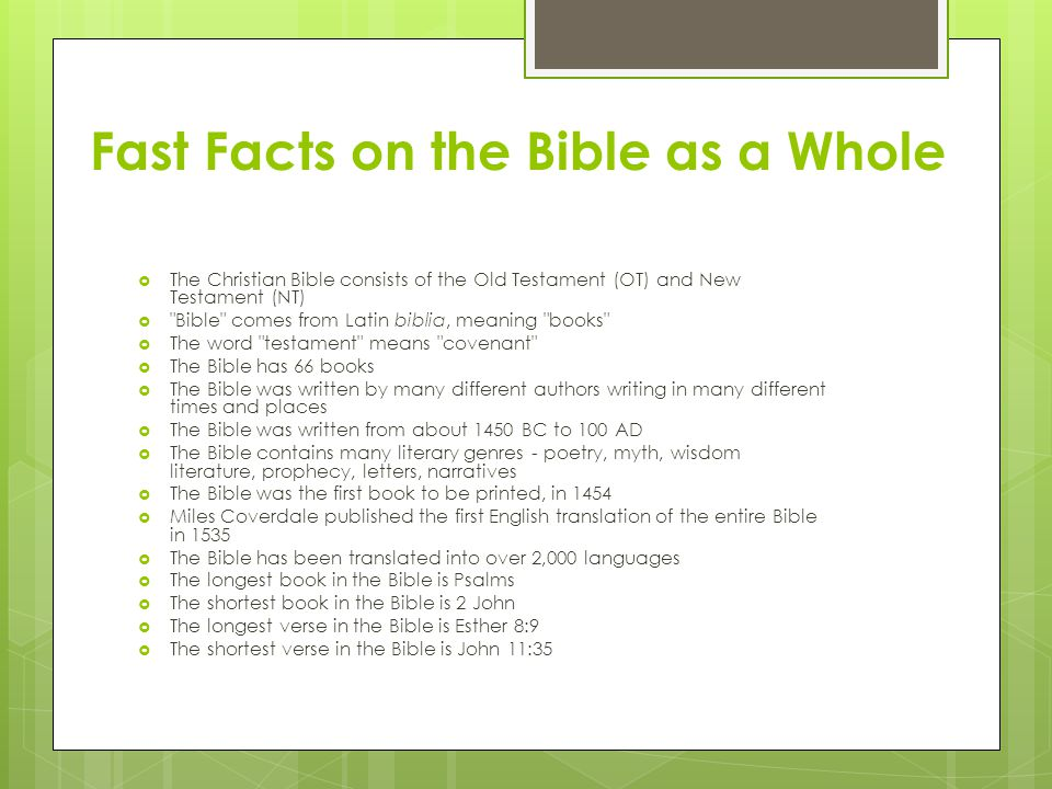 Fast Facts about the Old Testament  The OT is almost identical to the Jewish Tanakh  The OT was originally written in Hebrew  The OT has 39 books (not counting the Apocrypha)  The names of OT books in Hebrew are based on the first prominent word or phrase in that book  The names of OT books in Greek (and English) are based on the general topic of the book  The books of the OT are: Genesis, Exodus, Leviticus, Numbers, Deuteronomy, Joshua, Judges, Ruth, 1 & 2 Samuel, 1 & 2 Kings, 1 & 2 Chronicles, Ezra, Nehemiah, Esther, Job, Psalms, Proverbs, Ecclesiastes, Song of Songs, Isaiah, Jeremiah, Lamentations, Ezekiel, Daniel, Hosea, Joel, Amos, Obadiah, Jonah, Micah, Nahum, Habakkuk, Zephaniah, Haggai, Zechariah, and Malachi.