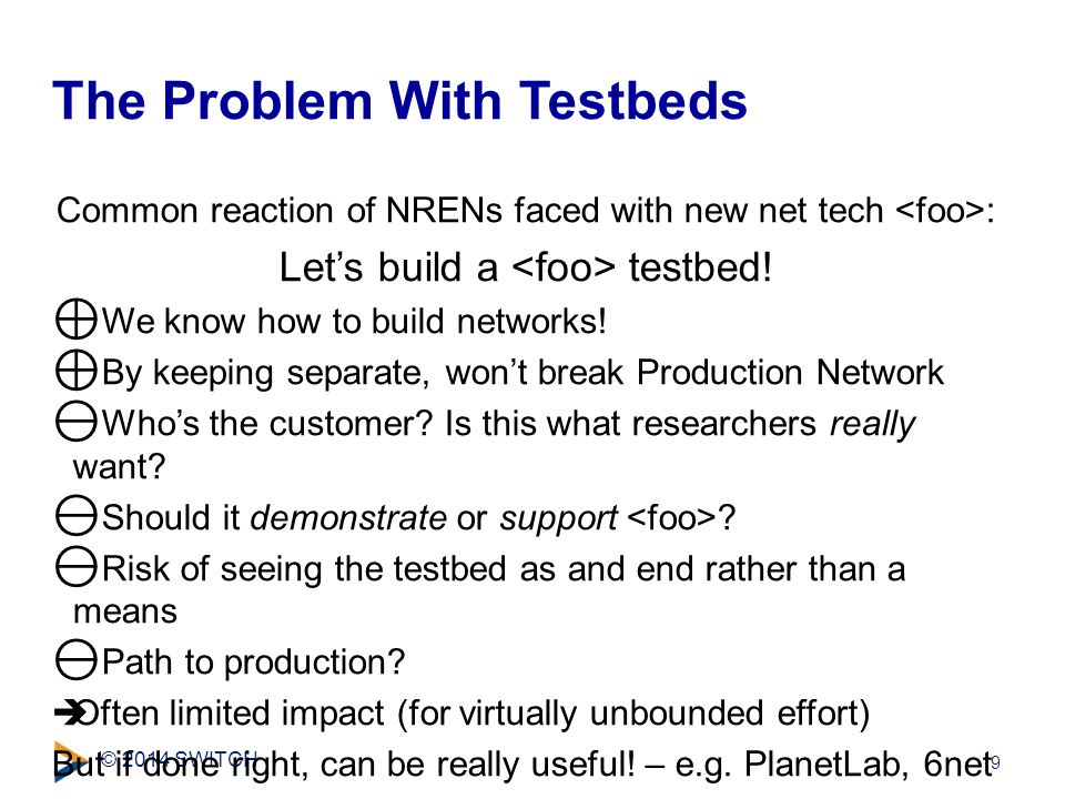 © 2014 SWITCH Common reaction of NRENs faced with new net tech : Let's build a testbed.