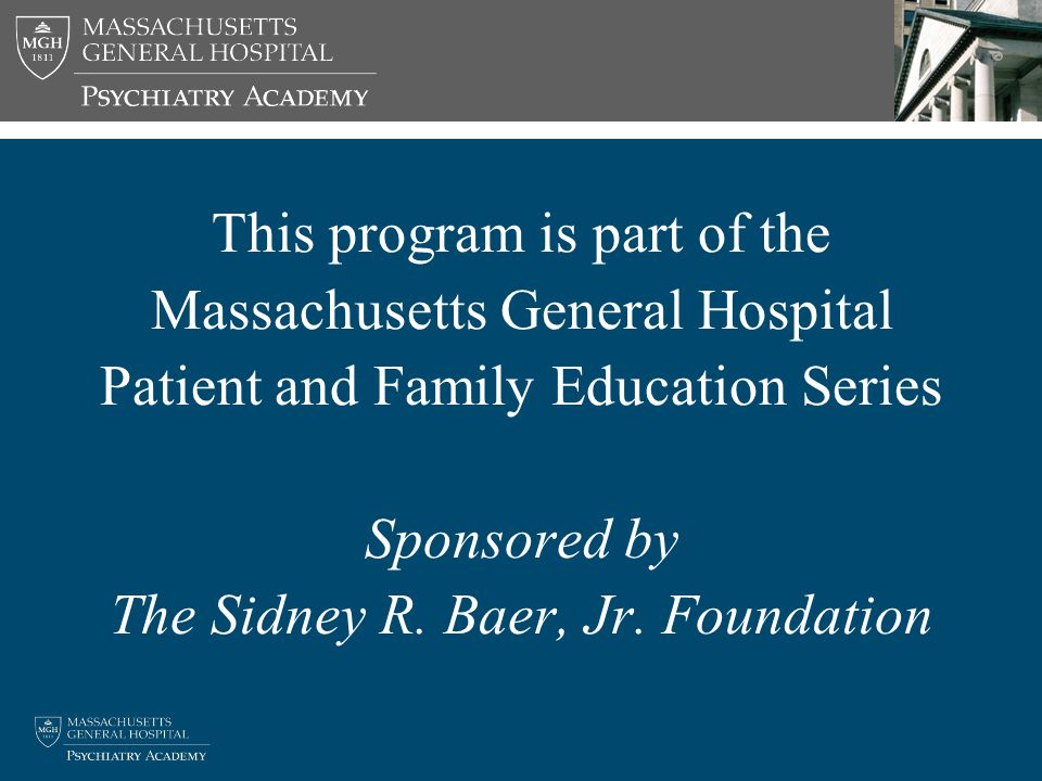 This program is part of the Massachusetts General Hospital Patient and Family Education Series Sponsored by The Sidney R.