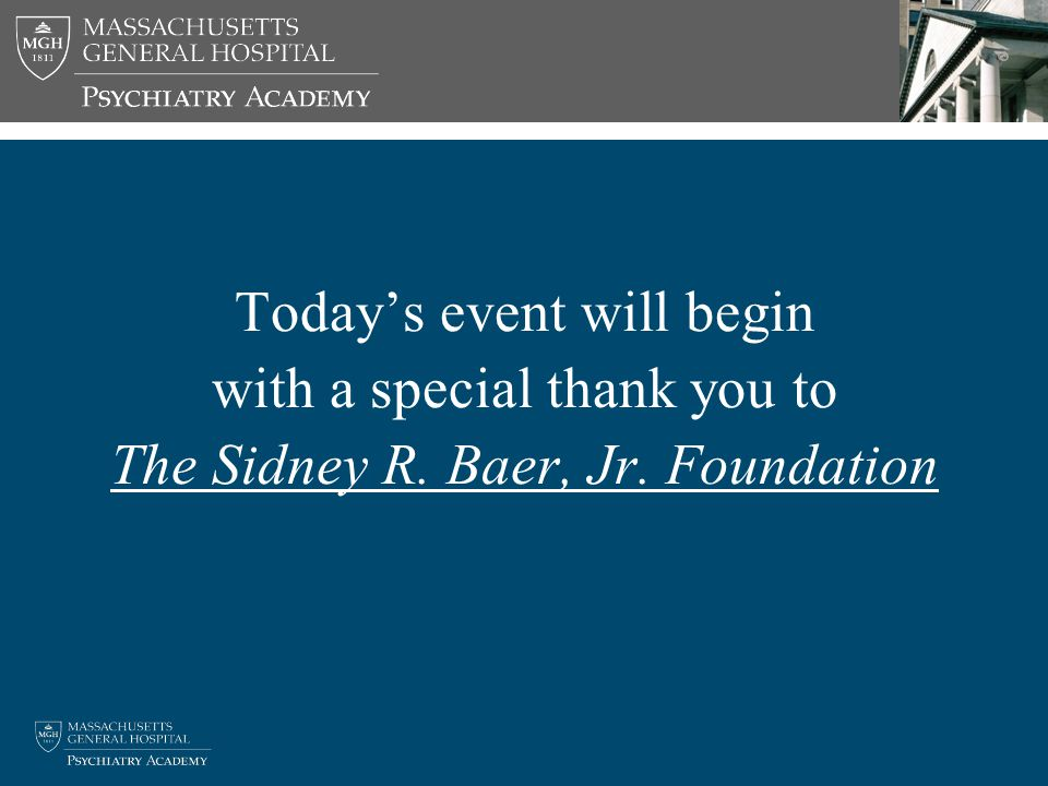 Today's event will begin with a special thank you to The Sidney R. Baer, Jr. Foundation