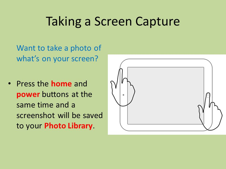 Taking a Screen Capture Want to take a photo of what's on your screen.