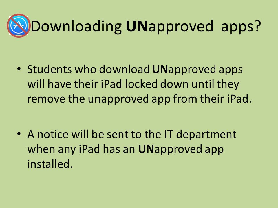 Downloading UNapproved apps.