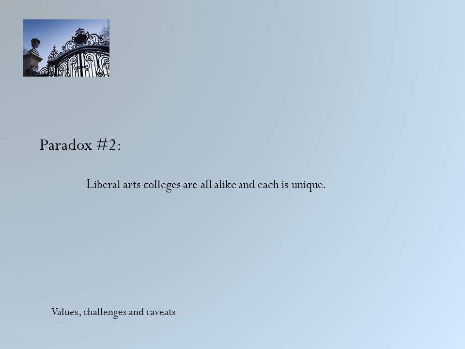Paradox #2: L iberal arts colleges are all alike and each is unique. Values, challenges and caveats