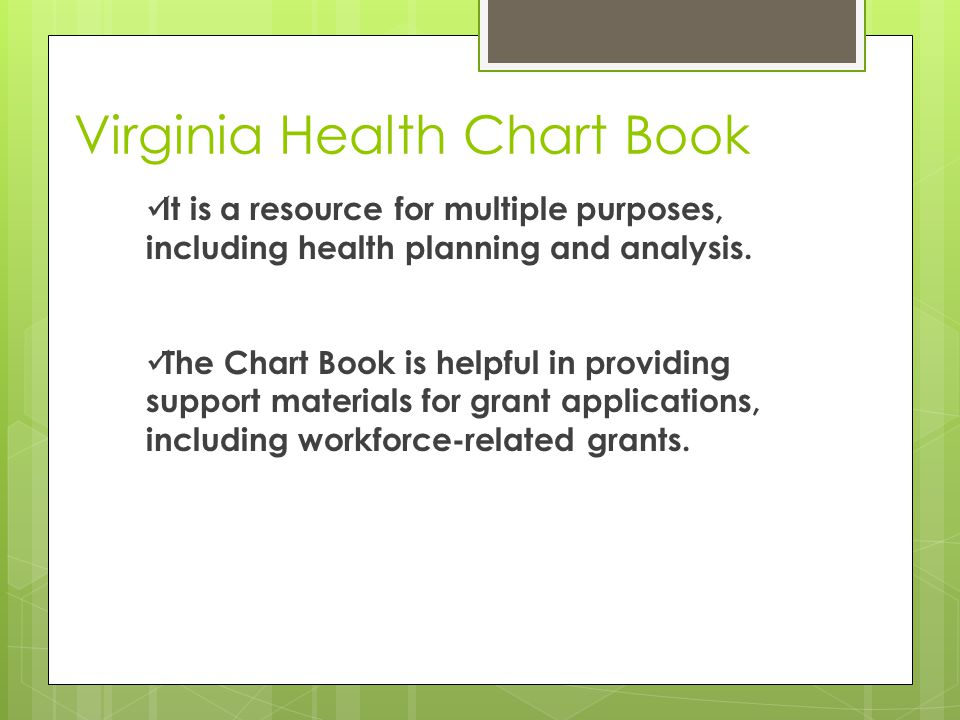 Virginia Health Chart Book It is a resource for multiple purposes, including health planning and analysis. The Chart Book is helpful in providing supp