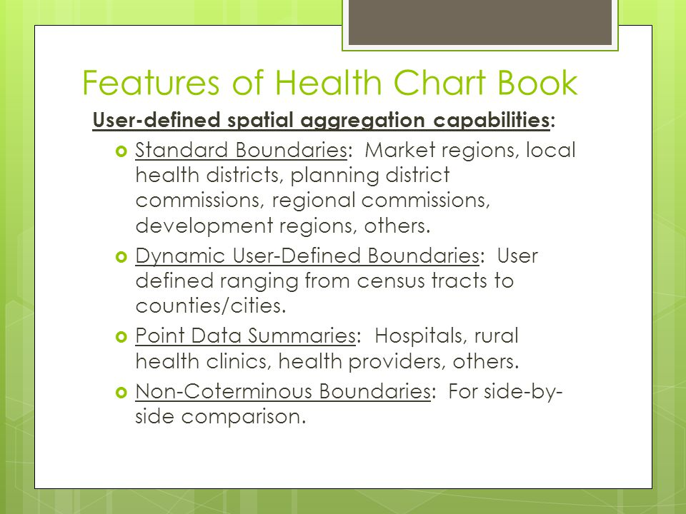 Features of Health Chart Book User-defined spatial aggregation capabilities:  Standard Boundaries: Market regions, local health districts, planning d