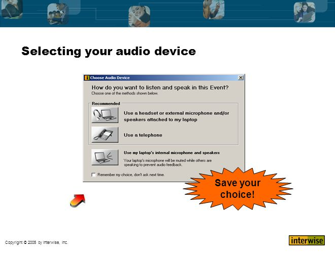 Copyright © 2005 by Interwise, Inc. Selecting your audio device Save your choice!