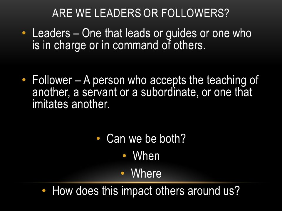 ARE WE LEADERS OR FOLLOWERS.