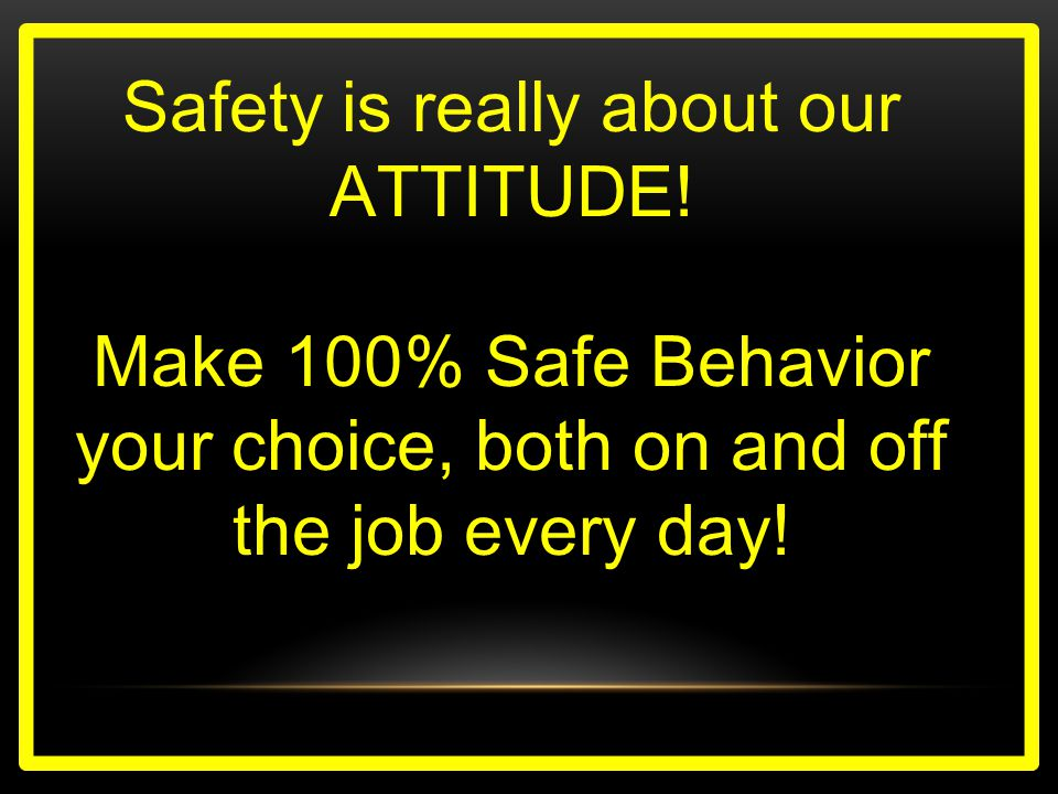 Safety is really about our ATTITUDE.