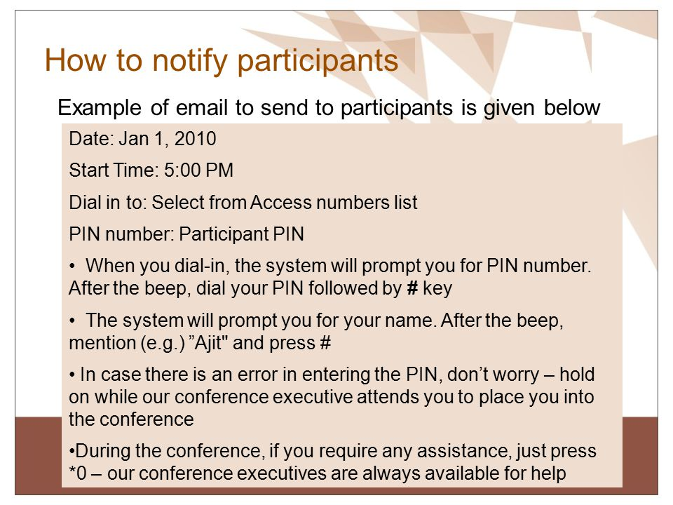 How to start a conference Chairperson and participants dial into any of the number from Access numbers list –Note: Indian Toll Free numbers are accessible through all land lines and mobiles of BSNL / MTNL / Airtel / Tata / Reliance.