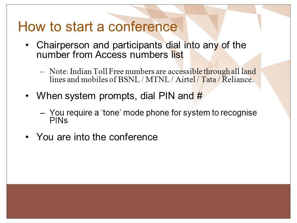 Conferencing Tips Avoid background noise to improve conference experience: – Switch off your mobiles / other phones in the room – Avoid speaking from open areas with noise in the background – Put yourself on mute (press *6) if you are not speaking.