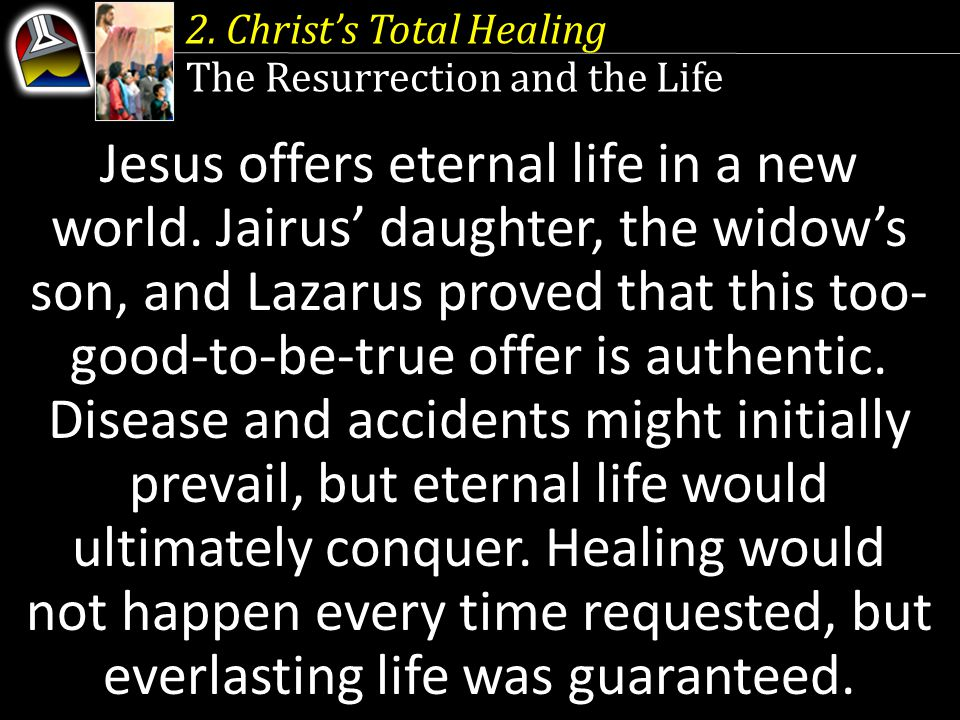 2. Christ's Total Healing The Resurrection and the Life Jesus offers eternal life in a new world.